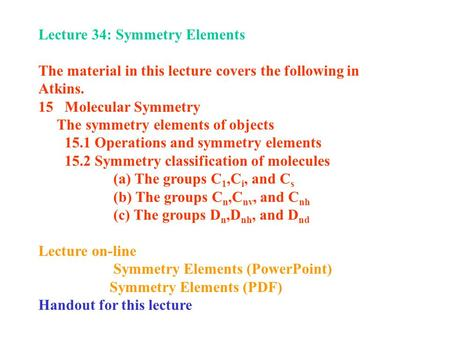 Lecture 34: Symmetry Elements The material in this lecture covers the following in Atkins. 15 Molecular Symmetry The symmetry elements of objects 15.1.