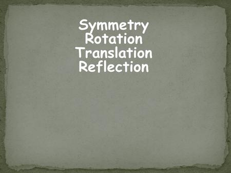 Symmetry Rotation Translation Reflection. A line on which a figure can be folded so that both sides match.