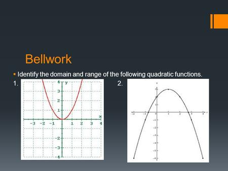 Bellwork  Identify the domain and range of the following quadratic functions. 1. 2.
