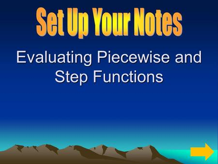 Evaluating Piecewise and Step Functions. Evaluating Piecewise Functions Piecewise functions are functions defined by at least two equations, each of which.