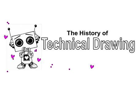 The History of Technical Drawing.