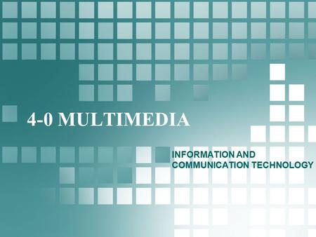 4-0 MULTIMEDIA INFORMATION AND COMMUNICATION TECHNOLOGY.