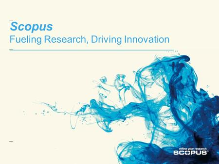 Scopus Fueling Research, Driving Innovation. Scopus Introduction What is Scopus ? Why do you need Scopus? Why do our customers use Scopus?