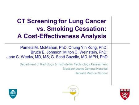 CT Screening for Lung Cancer vs. Smoking Cessation: A Cost-Effectiveness Analysis Pamela M. McMahon, PhD; Chung Yin Kong, PhD; Bruce E. Johnson; Milton.