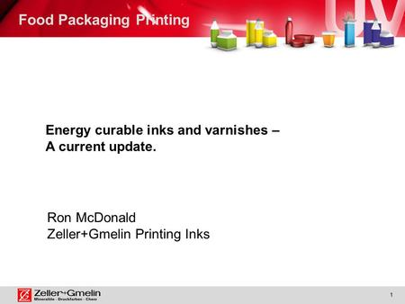 1 Energy curable inks and varnishes – A current update. Ron McDonald Zeller+Gmelin Printing Inks Food Packaging Printing.