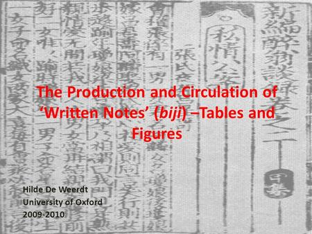 The Production and Circulation of 'Written Notes' (biji) –Tables and Figures Hilde De Weerdt University of Oxford 2009-2010.