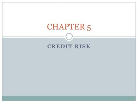 CHAPTER 5 CREDIT RISK 1. Chapter Focus Distinguishing credit risk from market risk Credit policy and credit risk Credit risk assessment framework Inputs.