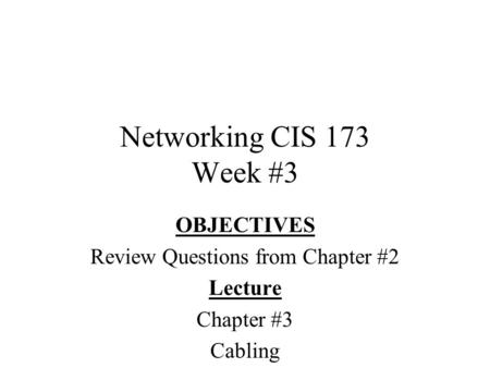 Networking CIS 173 Week #3 OBJECTIVES Review Questions from Chapter #2 Lecture Chapter #3 Cabling.