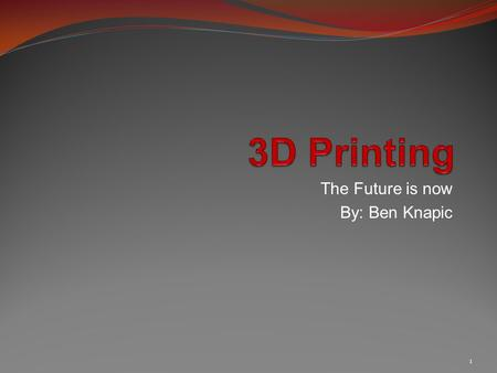 The Future is now By: Ben Knapic 1. What we'll be discussing The origins of 3D printing How far has 3D printing come Where do we see 3D printing headed.