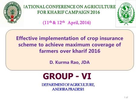 NATIONAL CONFERENCE ON AGRICULTURE FOR KHARIF CAMPAIGN 2016 DEPARTMENT OF AGRICULTURE, ANDHRA PRADESH (11 th & 12 th April, 2016) GROUP - VI Effective.