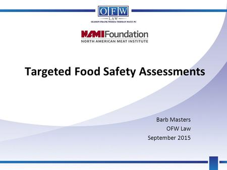 Targeted Food Safety Assessments Barb Masters OFW Law September 2015.