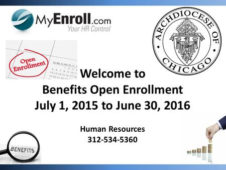 Welcome to Benefits Open Enrollment July 1, 2015 to June 30, 2016 Human Resources 312-534-5360 1.