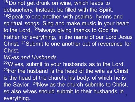 1 18 Do not get drunk on wine, which leads to debauchery. Instead, be filled with the Spirit. 19 Speak to one another with psalms, hymns and spiritual.