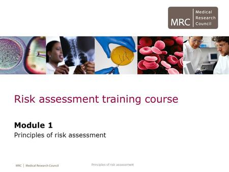Principles of risk assessment Risk assessment training course Module 1 Principles of risk assessment.