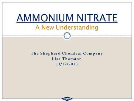 The Shepherd Chemical Company Lisa Thamann 11/12/2013 AMMONIUM NITRATE A New Understanding.
