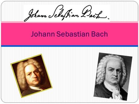 Johann Sebastian Bach. Bach's birth Johann Bach was born on March 21 st 1685 in Eisenach, Germany. He was the son of Johann Ambrosius & Maria Elizabeth.