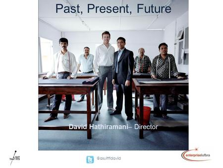 @asuittfdavid Past, Present, Future David Hathiramani– Director.
