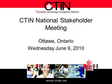 CTIN National Stakeholder Meeting Ottawa, Ontario Wednesday June 9, 2010.