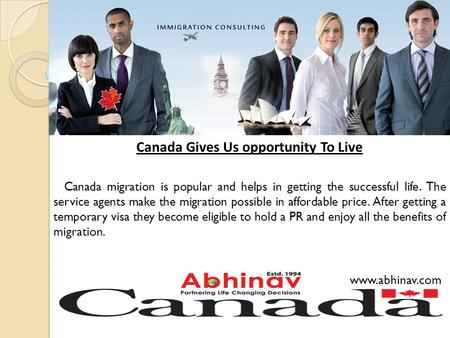 Canada Gives Us opportunity To Live Canada migration is popular and helps in getting the successful life. The service agents make the migration possible.