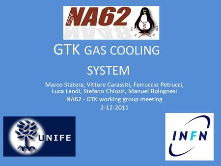 GTK GAS COOLING SYSTEM Marco Statera, Vittore Carassiti, Ferruccio Petrucci, Luca Landi, Stefano Chiozzi, Manuel Bolognesi NA62 - GTK working group meeting.