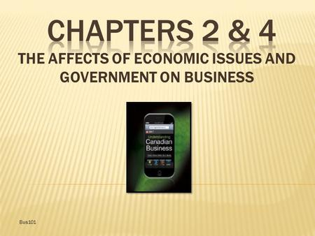 THE AFFECTS OF ECONOMIC ISSUES AND GOVERNMENT ON BUSINESS Bus101.