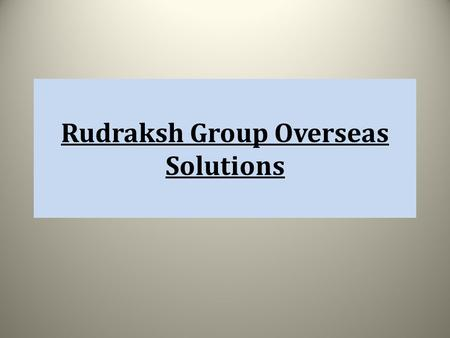 Rudraksh Group Overseas Solutions. About Rudraksh Group Rudraksh Group Overseas Solutions is one among the best immigration consultancy offering services.