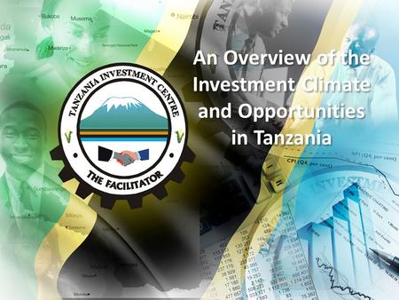 An Overview of the Investment Climate and Opportunities in Tanzania.