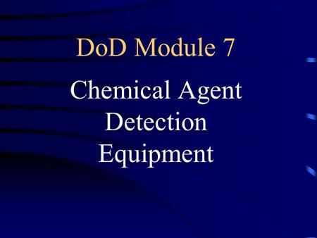 DoD Module 7 Chemical Agent Detection Equipment. HazMat Certification Study Guide2.