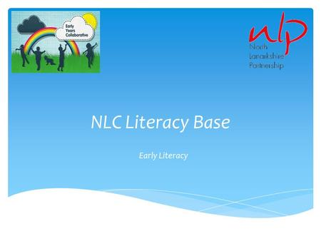 NLC Literacy Base Early Literacy. Context  Through an interactive reading approach, we want to: Achieve high quality interactions between adults and.