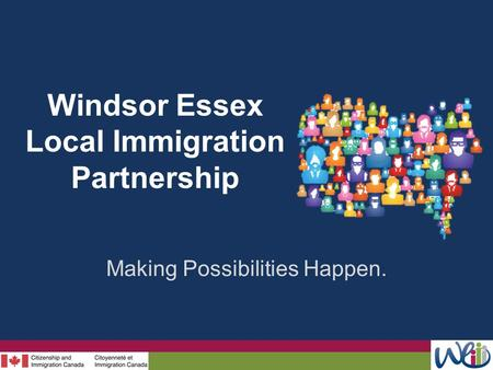 Windsor Essex Local Immigration Partnership Making Possibilities Happen.