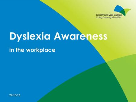 In the workplace Dyslexia Awareness 22/10/13. www.cardiffandvalecollege.ac.uk What does it feel like to be dyslexic?
