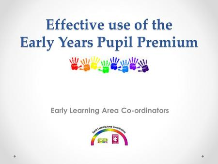 Effective use of the Early Years Pupil Premium Early Learning Area Co-ordinators.