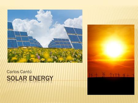 Carlos Cantú.  Renewable energy  is energy which comes from natural resources such as sunlight, wind, rain, tides, and geothermal heat, which are renewable.