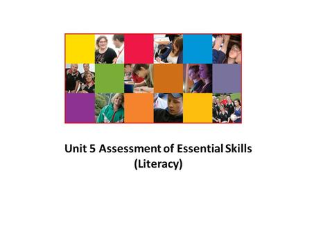 Unit 5 Assessment of Essential Skills (Literacy).