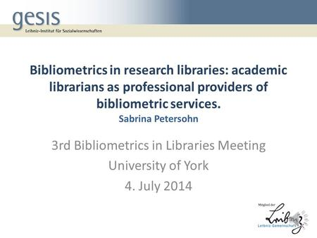Bibliometrics in research libraries: academic librarians as professional providers of bibliometric services. Sabrina Petersohn 3rd Bibliometrics in Libraries.
