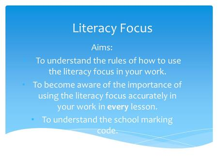Literacy Focus Aims: To understand the rules of how to use the literacy focus in your work. To become aware of the importance of using the literacy focus.