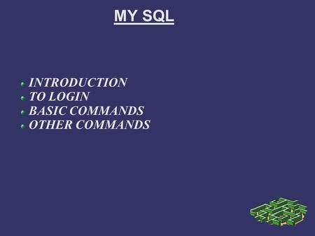 MY SQL INTRODUCTION TO LOGIN BASIC COMMANDS OTHER COMMANDS.