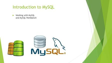 Introduction to MySQL  Working with MySQL and MySQL Workbench.