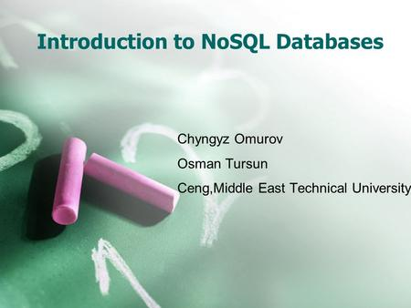 Introduction to NoSQL Databases Chyngyz Omurov Osman Tursun Ceng,Middle East Technical University.