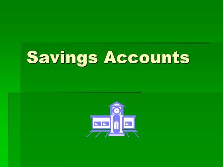 Savings Accounts. Now that you are comfortable using a bank, you will probably want to open a savings account.