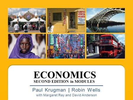 ECONOMICS Paul Krugman | Robin Wells with Margaret Ray and David Anderson SECOND EDITION in MODULES.