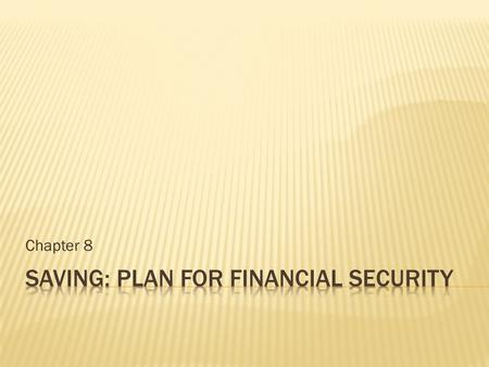 Chapter 8. 1. Saving 2. Commercial Bank 3. Savings Bank 4. Credit Union 5. Savings Account 6. Certificate of Deposit 7. Money Market Account 8. Annual.