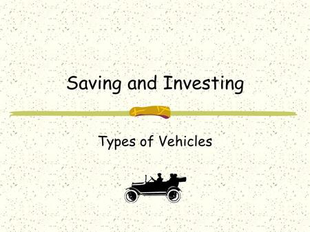 Saving and Investing Types of Vehicles Introduction Would you rather be an owner or lender? owner: own a piece of the business lender: lend money to.