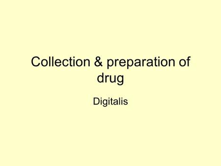 Collection & preparation of drug