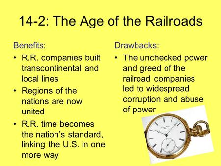 14-2: The Age of the Railroads Benefits: R.R. companies built transcontinental and local lines Regions of the nations are now united R.R. time becomes.