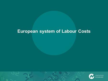 European system of Labour Costs. European Union European union; council, Parliament and Commission Eurostat is one of forty General Directorates in the.