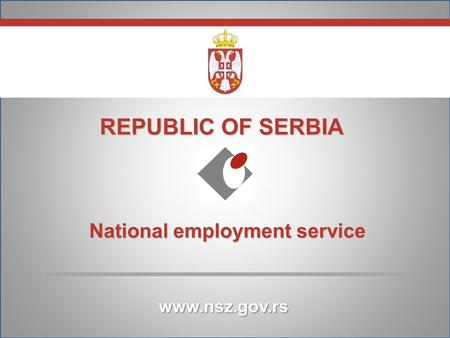 REPUBLIC OF SERBIA National employment service National employment service www.nsz.gov.rs.
