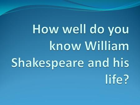 Where and when was William Shakespeare born? What is that place like?