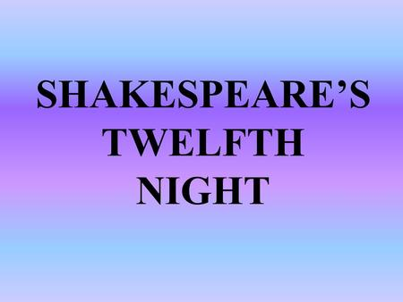 SHAKESPEARE'S TWELFTH NIGHT. OBJECTIVES In this unit you will be involved with: PAIR WORK PROBLEM SOLVING ORAL PRESENTATIONS WALL DISPLAY DIARY WRITING.