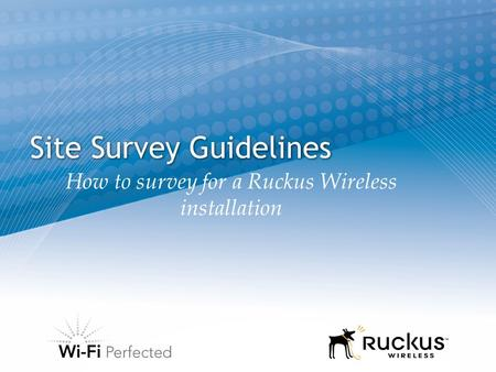 Site Survey Guidelines How to survey for a Ruckus Wireless installation.